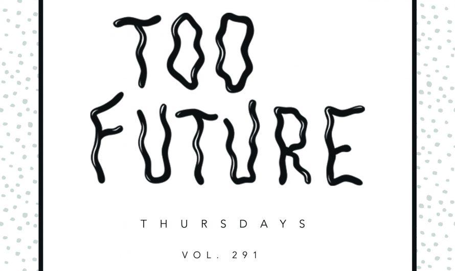 Too Future. Thursdays Vol. 291