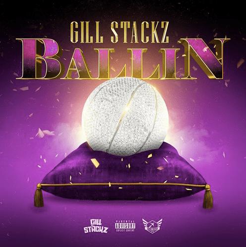 """Gill $tackz Is """"Ballin"""" Through Life – Debut Single Alert"""